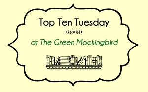 Top Ten Tuesday at The Green Mockingbird