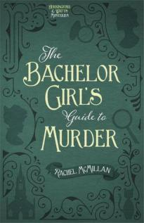 The Bachelor Girl's Guide to Murder by Rachel McMillan