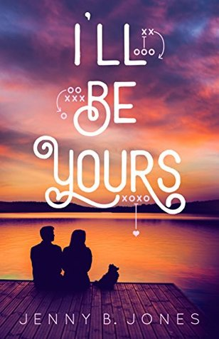 """Review: """"I'll Be Yours"""" by Jenny B.Jones"""